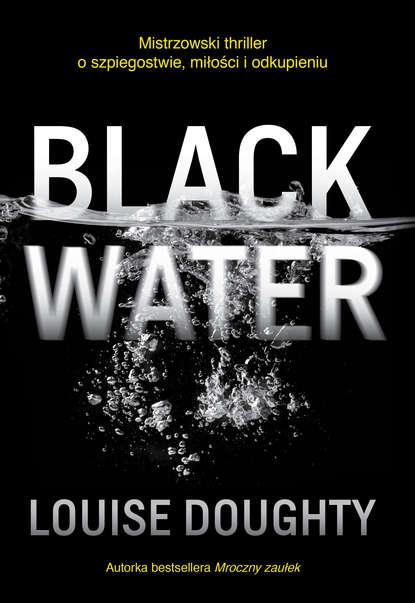 Louise Doughty Black Water louise doughty mroczny zaułek