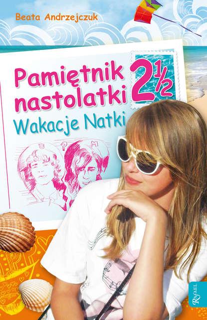 Beata Andrzejczuk Pamiętnik nastolatki 2 1/2 beata andrzejczuk opowiastki familijne 1 zbiór opowiadań
