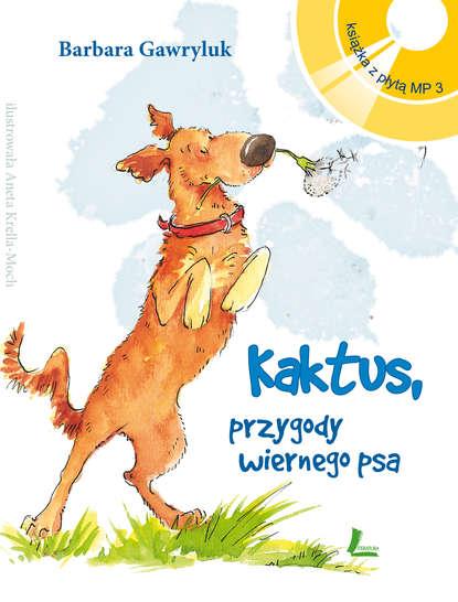 Barbara Gawryluk Kaktus - przygody wiernego psa + Audiobook MP3 magdalena zarębska kaktus na parapecie audiobook