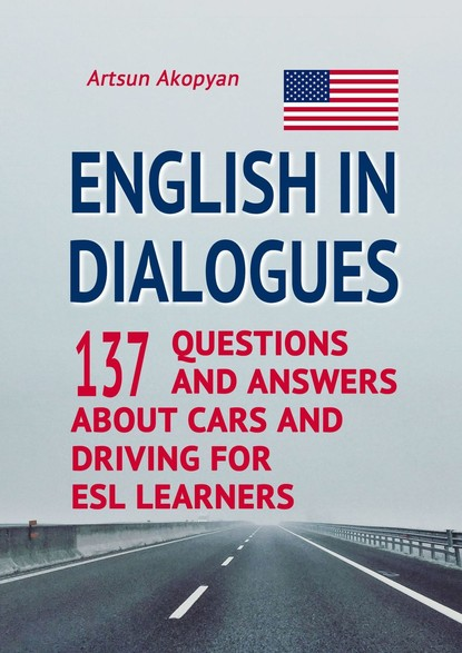 Artsun Akopyan English in Dialogues. 137 Questions and Answers About Cars and Driving for ESL Learners ida rodich something about martha short stories for english learners