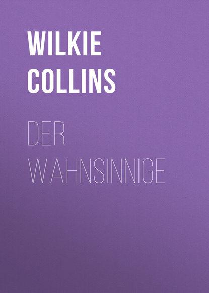 Фото - Уилки Коллинз Der Wahnsinnige уилки коллинз amors pfeil