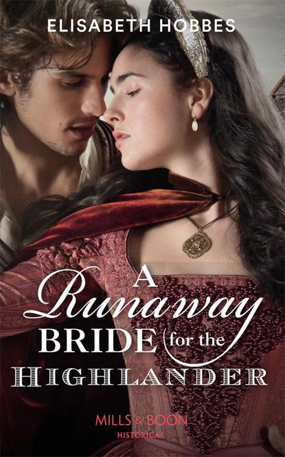 Elisabeth Hobbes A Runaway Bride For The Highlander marguerite kaye the highlander s redemption
