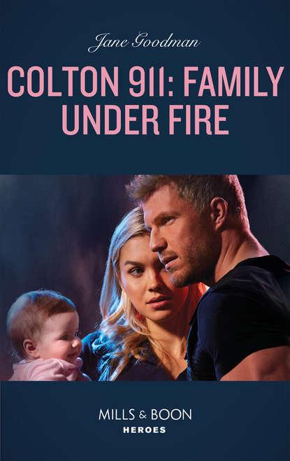 Jane Godman Colton 911: Family Under Fire love under fire