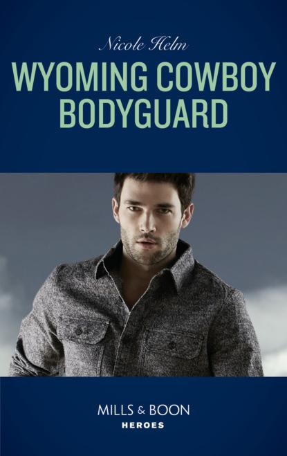 Nicole Helm Wyoming Cowboy Bodyguard peggy nicholson her bodyguard