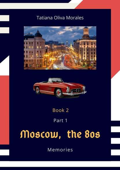 Tatiana Oliva Morales Moscow, the 80s. Memories. Book 2. Part 1 tracey ross my book of feelings