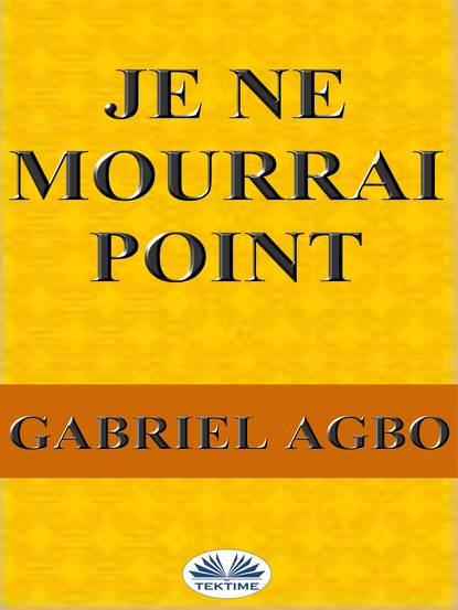 Фото - Gabriel Agbo Je Ne Mourrai Point amy blankenship ne pas défier le cœur