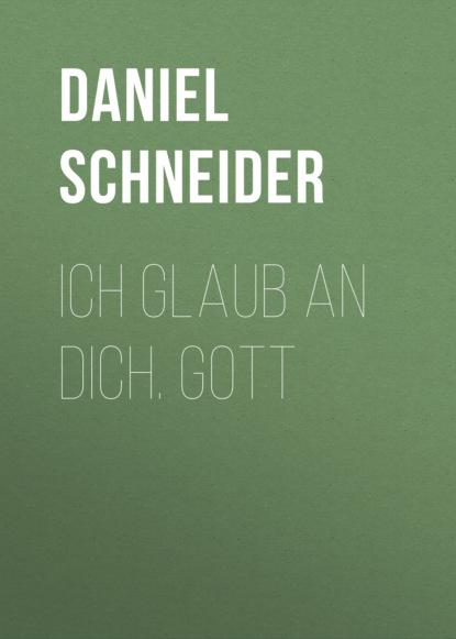 Daniel Schneider Ich glaub an dich. Gott недорого