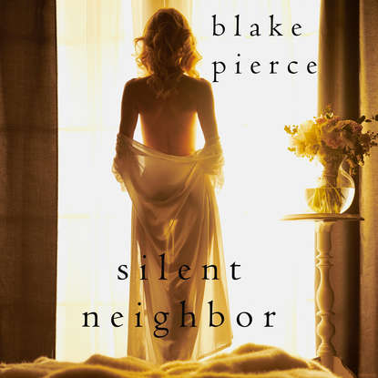 Блейк Пирс Silent Neighbor blake pierce the perfect block a jessie hunt psychological suspense thriller book two