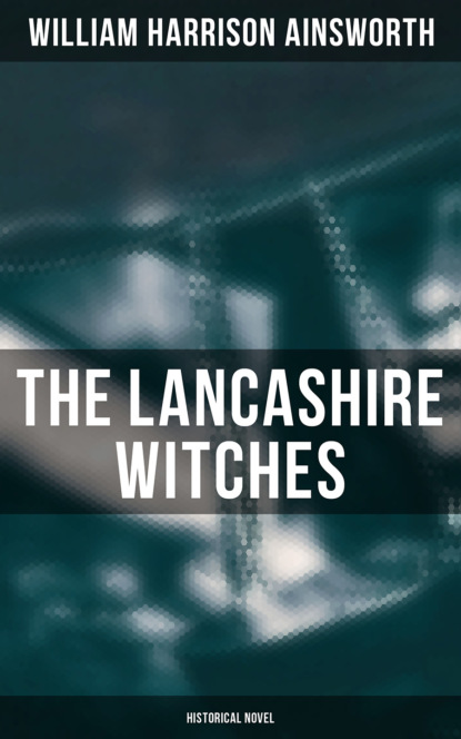 rowena akinyemi the witches of pendle William Harrison Ainsworth The Lancashire Witches (Historical Novel)