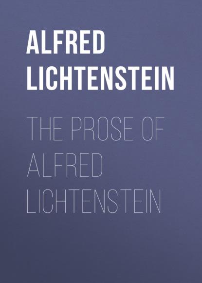 Фото - Alfred Lichtenstein The Prose of Alfred Lichtenstein alfred lys baldry royal scottish academy