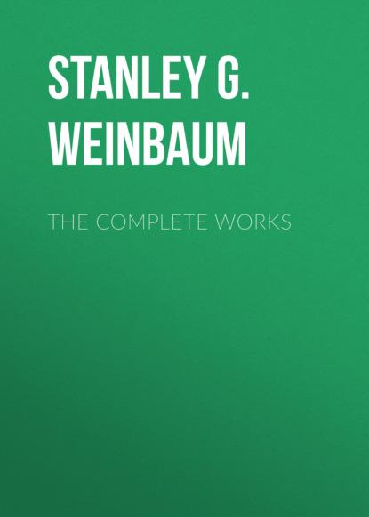 Фото - Stanley G. Weinbaum The Complete Works stanley g weinbaum the worlds of if