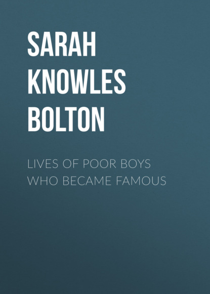 Sarah Knowles Bolton Lives of Poor Boys Who Became Famous недорого