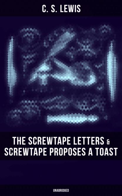 C. S. Lewis THE SCREWTAPE LETTERS & SCREWTAPE PROPOSES A TOAST (Unabridged) p h brazier c s lewis revelation conversion and apologetics