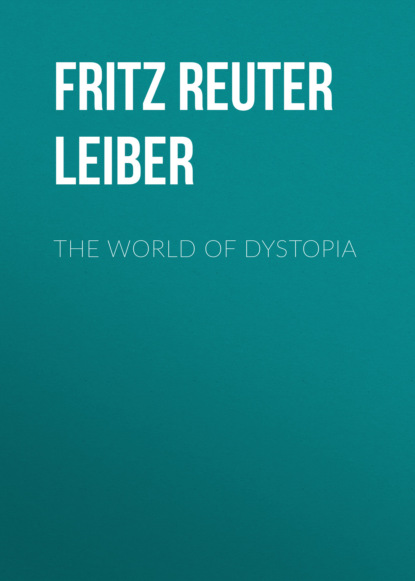 Фото - Fritz Reuter Leiber The World of Dystopia fritz reuter leiber sf ultimate collection 20 time travel