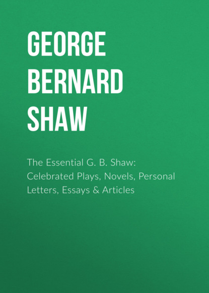 GEORGE BERNARD SHAW The Essential G. B. Shaw: Celebrated Plays, Novels, Personal Letters, Essays & Articles недорого