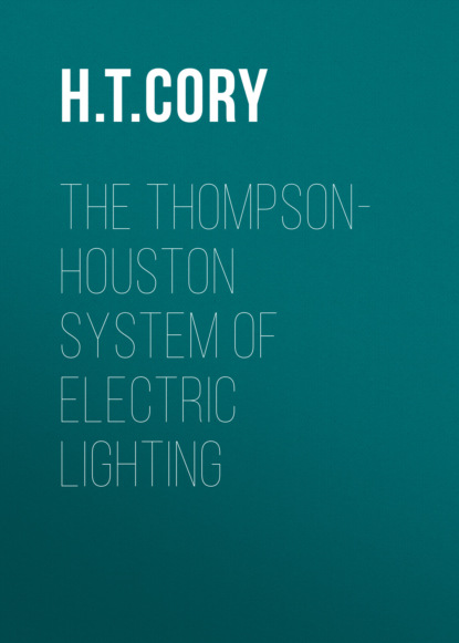 H. T. Cory The Thompson-Houston System of Electric Lighting cory h t the thompson houston system of electric lighting