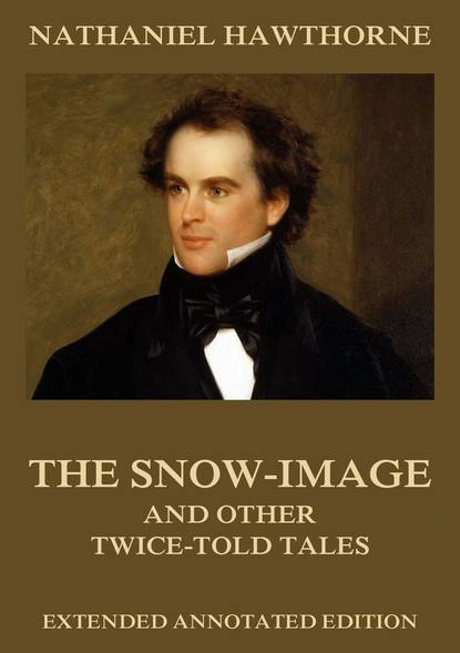 Фото - Nathaniel Hawthorne The Snow-Image, And Other Twice-Told Tales hawthorne nathaniel twice told tales i