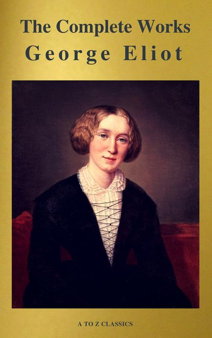 A to Z Classics George Eliot : The Complete Works (A to Z Classics) недорого