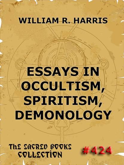 William R. Harris Essays In Occultism, Spiritism, Demonology william r spaid bills paid