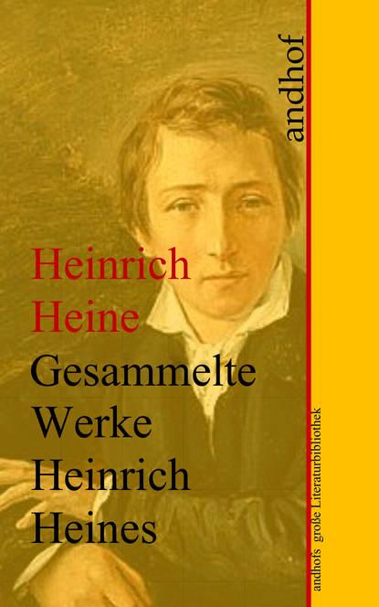 Heinrich Heine Heinrich Heine: Gesammelte Werke heinrich hart gesammelte werke teil tul und nahila 2 teil nimrod german edition