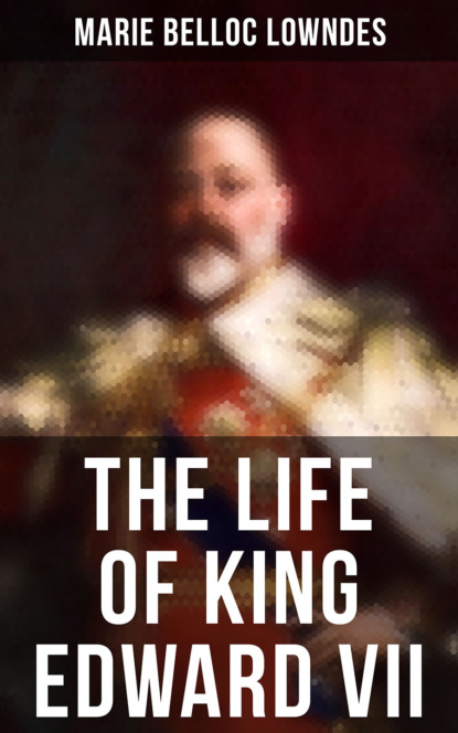 Marie Belloc Lowndes The Life of King Edward VII the life of marie d agoult alias daniel stern