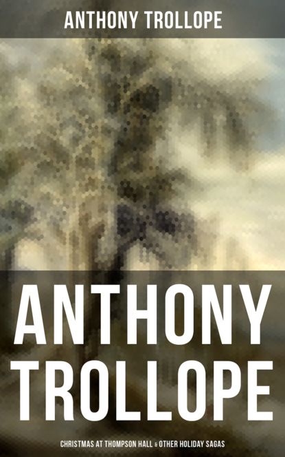 Фото - Anthony Trollope Anthony Trollope: Christmas at Thompson Hall & Other Holiday Sagas trollope anthony the macdermots of ballycloran