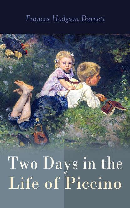 Frances Hodgson Burnett Two Days in the Life of Piccino frances hodgson burnett the head of the house of coombe