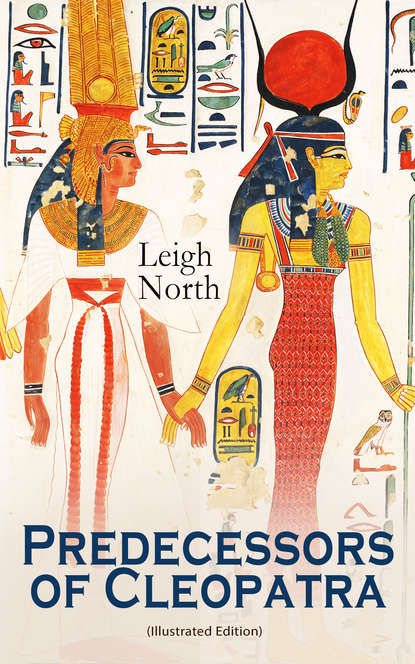 Leigh North Predecessors of Cleopatra (Illustrated Edition) недорого