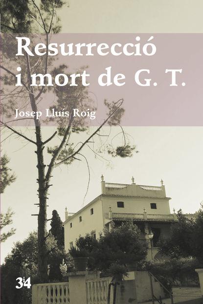 Josep Lluís Roig Resurrecció i mort de G.T. mort