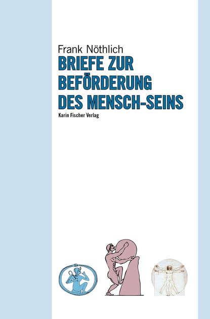 ide informationen zur deutschdidaktik kultur des performativen Frank Nothlich Briefe zur Beförderung des Mensch-Seins