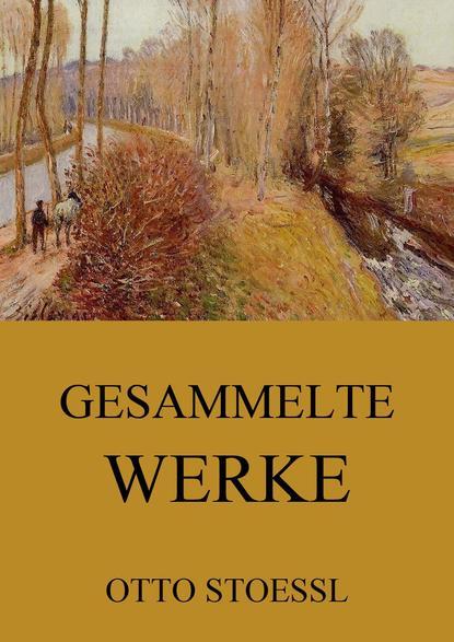 Фото - Otto Stoessl Gesammelte Werke heinrich zschokke gesammelte werke