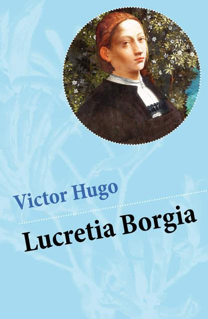 Victor Hugo Lucretia Borgia