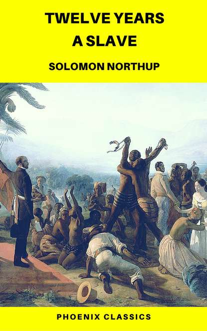 Solomon Northup Twelve Years a Slave (Phoenix Classics) northup s 12 years a slave