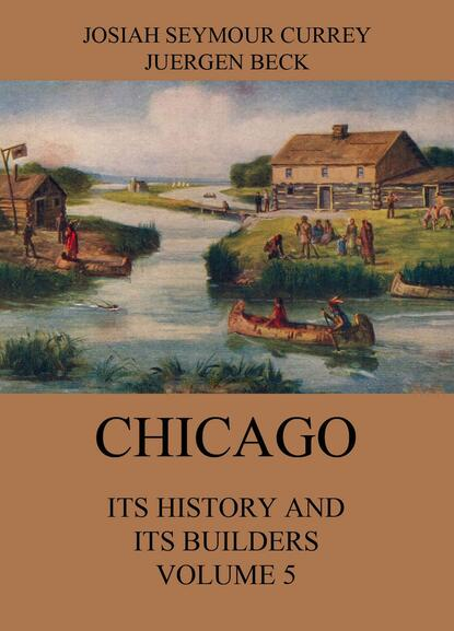 Josiah Seymour Currey Chicago: Its History and its Builders, Volume 5 edwards henry sutherland old and new paris its history its people and its places v 1