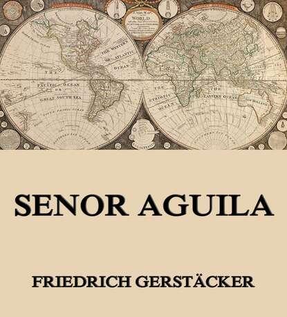Gerstäcker Friedrich Senor Aguila gerstäcker friedrich inselwelt