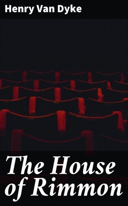 Фото - Henry Van Dyke The House of Rimmon henry van dyke the house of rimmon