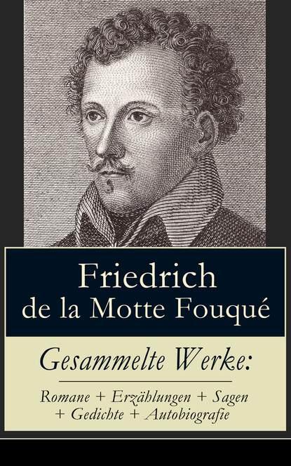 Friedrich de la Motte Fouque Gesammelte Werke: Romane + Erzählungen + Sagen + Gedichte + Autobiografie selma lagerlof gesammelte werke romane erzählungen sagen