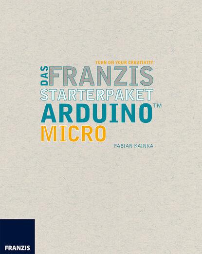 Фото - Fabian Kainka Das Franzis Starterpaket Arduino Micro fabian kainka das franzis starterpaket arduino micro