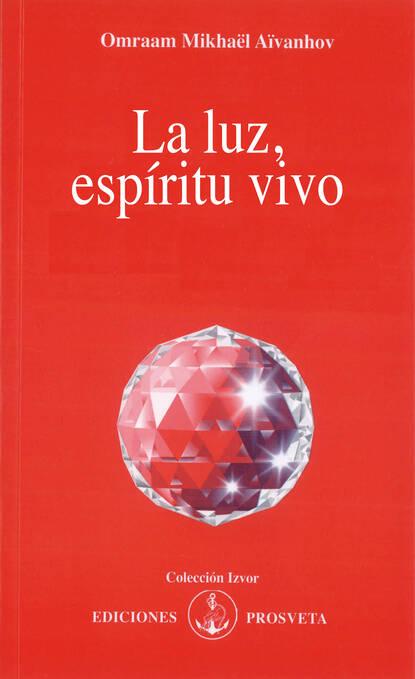 Omraam Mikhaël Aïvanhov La Luz, Espíritu vivo omraam mikhaël aïvanhov creación artística y creación espiritual