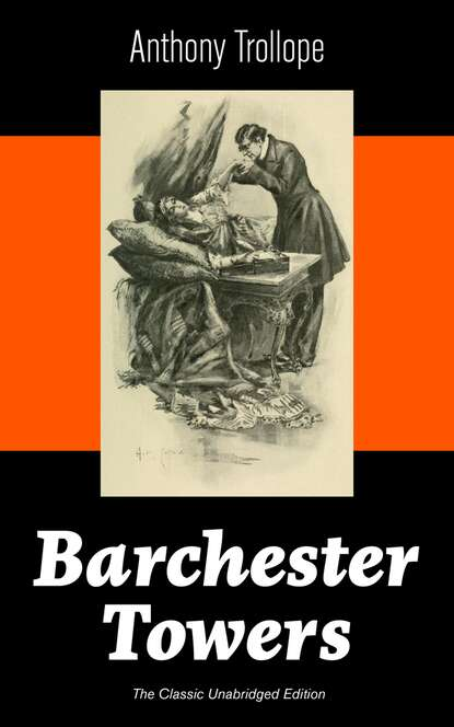 Anthony Trollope Barchester Towers (The Classic Unabridged Edition) недорого