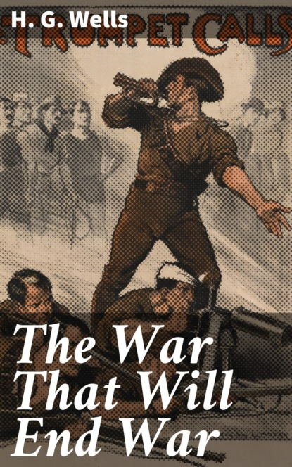 H. G. Wells The War That Will End War недорого