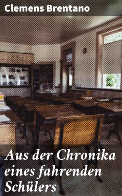 Clemens Brentano Aus der Chronika eines fahrenden Schülers clemens brentano die schönsten gedichte der romantik