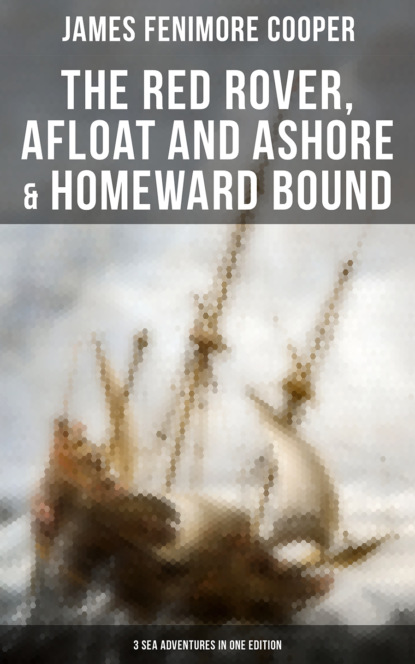 Джеймс Фенимор Купер The Red Rover, Afloat and Ashore & Homeward Bound – 3 Sea Adventures in One Edition джеймс фенимор купер the red rover afloat and ashore