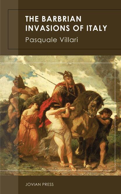 Pasquale Villari The Barbarian Invasions of Italy