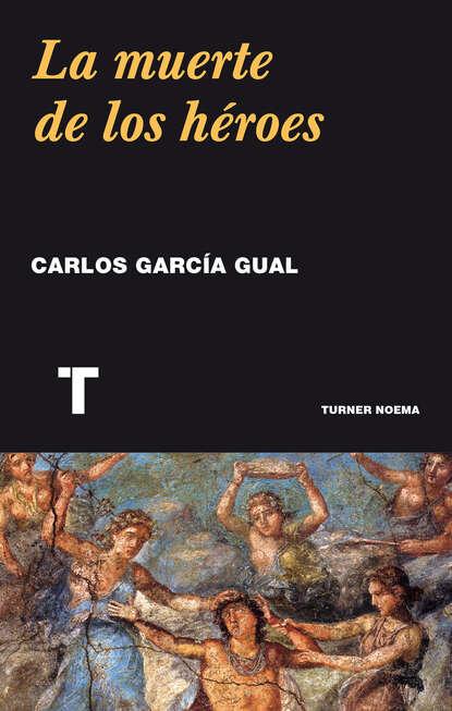 Carlos García Gual La muerte de los héroes carlos garcía gual historia mínima de la mitología