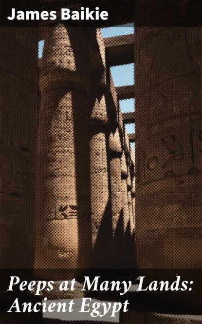 Фото - James Baikie Peeps at Many Lands: Ancient Egypt finnemore john peeps at many lands india