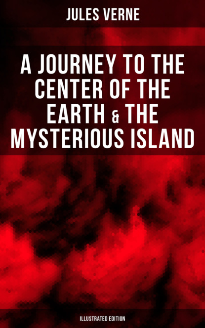 Жюль Верн A Journey to the Center of the Earth & The Mysterious Island (Illustrated Edition) жюль верн a journey to the interior of the earth