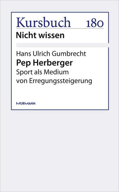 Hans Ulrich Gumbrecht Pep Herberger