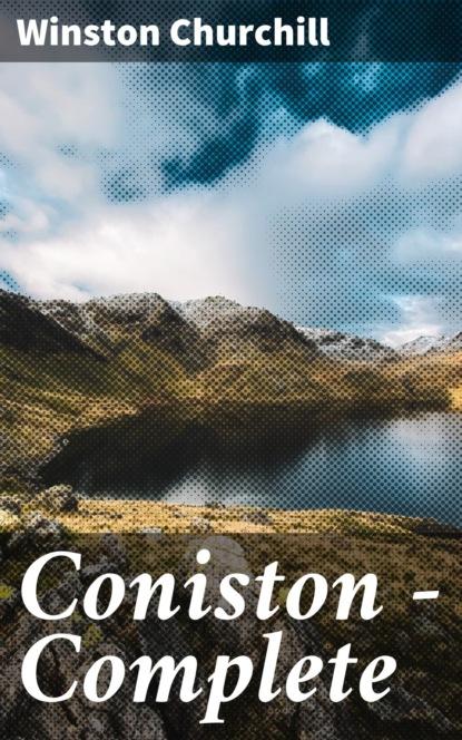 Winston Churchill Coniston — Complete winston churchill the birth of britain complete edition