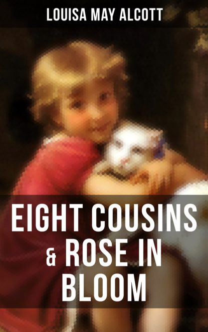 Луиза Мэй Олкотт EIGHT COUSINS & ROSE IN BLOOM недорого